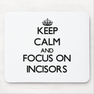 Keep Calm and focus on Incisors Mouse Pad