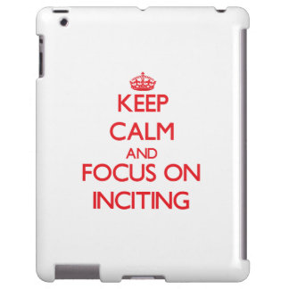 Keep Calm and focus on Inciting