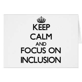 Keep Calm and focus on Inclusion Greeting Card