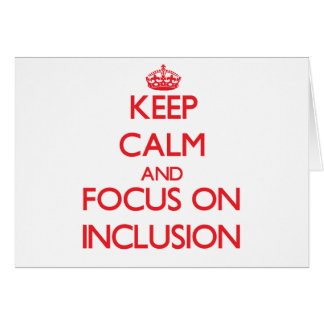 Keep Calm and focus on Inclusion Card