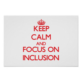 Keep Calm and focus on Inclusion Poster
