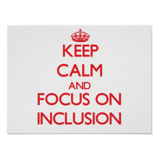 Keep Calm and focus on Inclusion Print