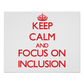 Keep Calm and focus on Inclusion Posters