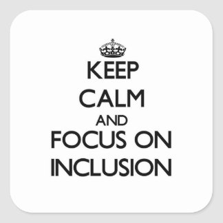 Keep Calm and focus on Inclusion Stickers