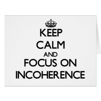 Keep Calm and focus on Incoherence Greeting Card