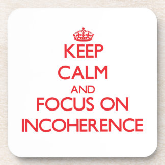Keep Calm and focus on Incoherence Coaster