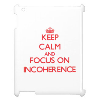 Keep Calm and focus on Incoherence Case For The iPad 2 3 4