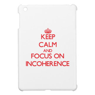 Keep Calm and focus on Incoherence Case For The iPad Mini