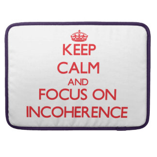 Keep Calm and focus on Incoherence Sleeve For MacBook Pro