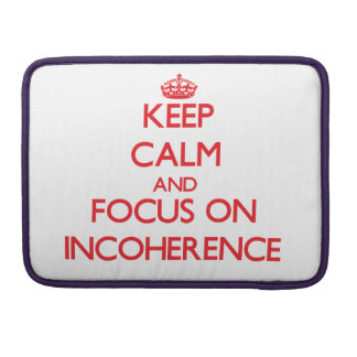 Keep Calm and focus on Incoherence Sleeve For MacBooks
