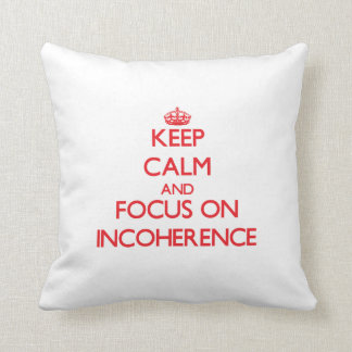 Keep Calm and focus on Incoherence Throw Pillows