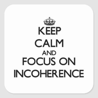 Keep Calm and focus on Incoherence Square Sticker