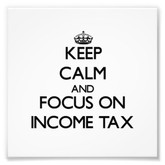 Keep Calm and focus on Income Tax Photo