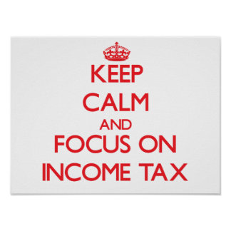 Keep Calm and focus on Income Tax Posters