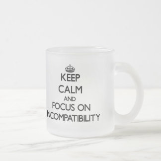 Keep Calm and focus on Incompatibility 10 Oz Frosted Glass Coffee Mug
