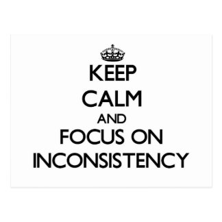 Keep Calm and focus on Inconsistency Post Card