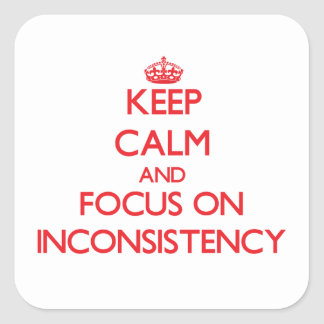 Keep Calm and focus on Inconsistency Square Sticker