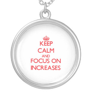 Keep Calm and focus on Increases Necklaces