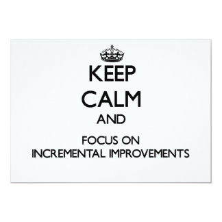 Keep Calm and focus on Incremental Improvements 5x7 Paper Invitation Card