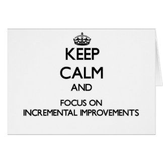 Keep Calm and focus on Incremental Improvements Greeting Card