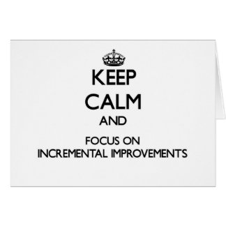 Keep Calm and focus on Incremental Improvements Stationery Note Card