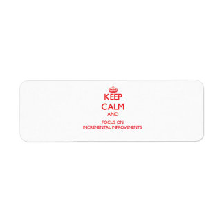 Keep Calm and focus on Incremental Improvements Custom Return Address Label