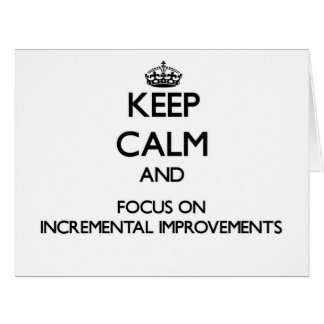 Keep Calm and focus on Incremental Improvements Large Greeting Card