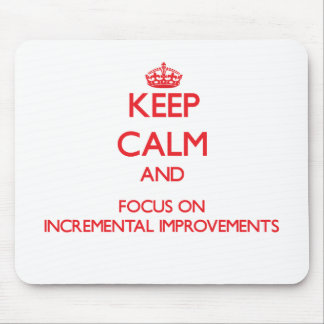 Keep Calm and focus on Incremental Improvements Mouse Pad