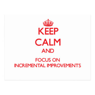 Keep Calm and focus on Incremental Improvements Postcard