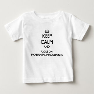 Keep Calm and focus on Incremental Improvements T-shirt
