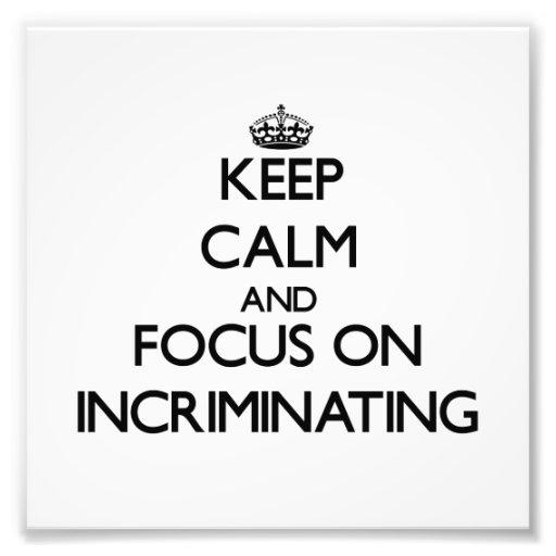 Keep Calm and focus on Incriminating Photo Art