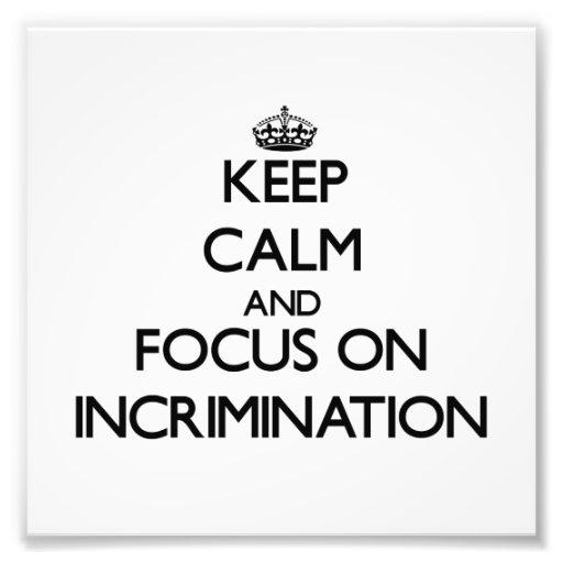 Keep Calm and focus on Incrimination Photo