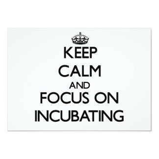 Keep Calm and focus on Incubating Personalized Invitations