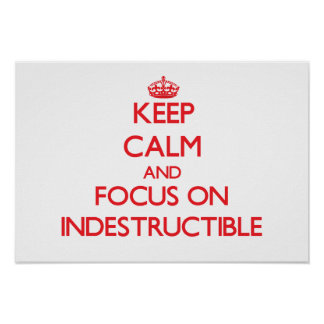 Keep Calm and focus on Indestructible Poster