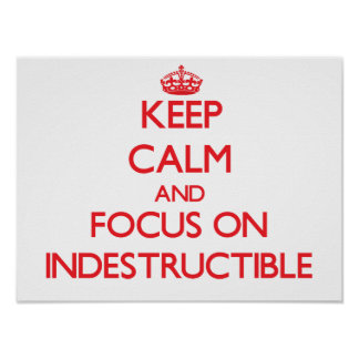 Keep Calm and focus on Indestructible Print