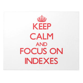 Keep Calm and focus on Indexes Notepad