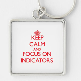 Keep Calm and focus on Indicators Key Chains