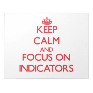 Keep Calm and focus on Indicators Scratch Pads