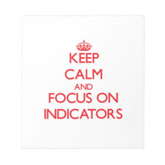 Keep Calm and focus on Indicators Memo Note Pad