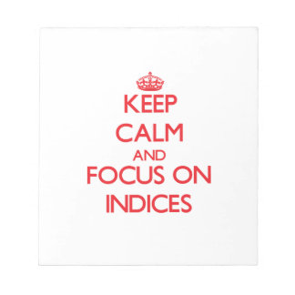 Keep Calm and focus on Indices Memo Note Pad