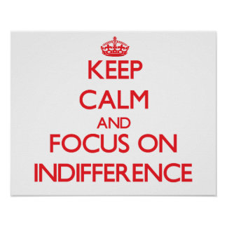 Keep Calm and focus on Indifference Print