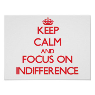 Keep Calm and focus on Indifference Posters