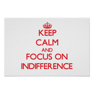 Keep Calm and focus on Indifference Poster