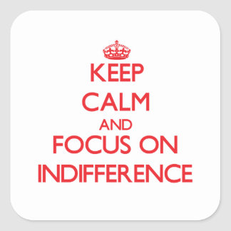 Keep Calm and focus on Indifference Square Sticker