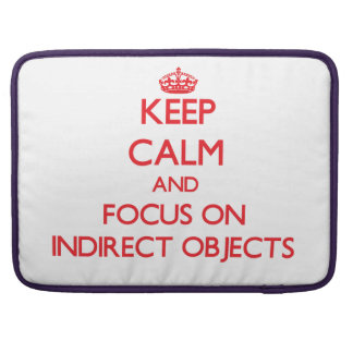 Keep Calm and focus on Indirect Objects MacBook Pro Sleeves