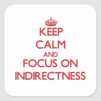 Keep Calm and focus on Indirectness Square Sticker