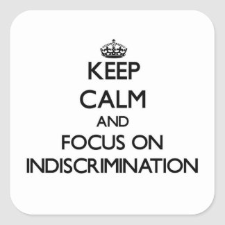 Keep Calm and focus on Indiscrimination Square Stickers