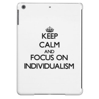 Keep Calm and focus on Individualism Cover For iPad Air