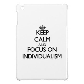 Keep Calm and focus on Individualism Cover For The iPad Mini