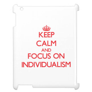 Keep Calm and focus on Individualism Case For The iPad 2 3 4
